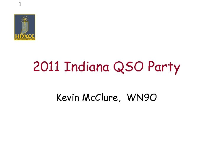 1 2011 Indiana QSO Party Kevin Mc. Clure, WN 9 O