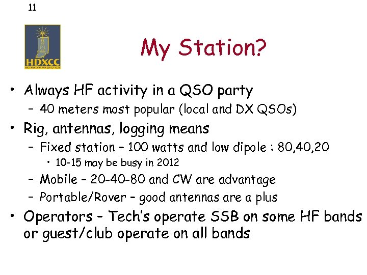 11 My Station? • Always HF activity in a QSO party – 40 meters