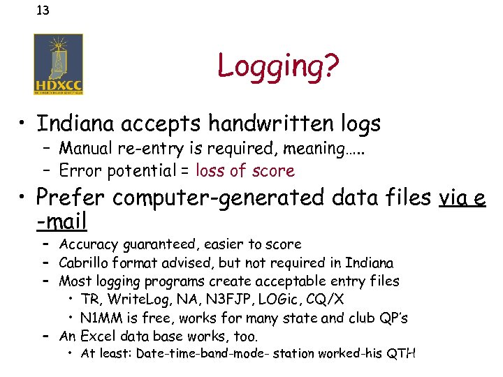 13 Logging? • Indiana accepts handwritten logs – Manual re-entry is required, meaning…. .