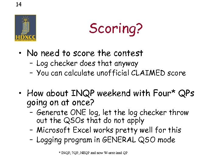 14 Scoring? • No need to score the contest – Log checker does that