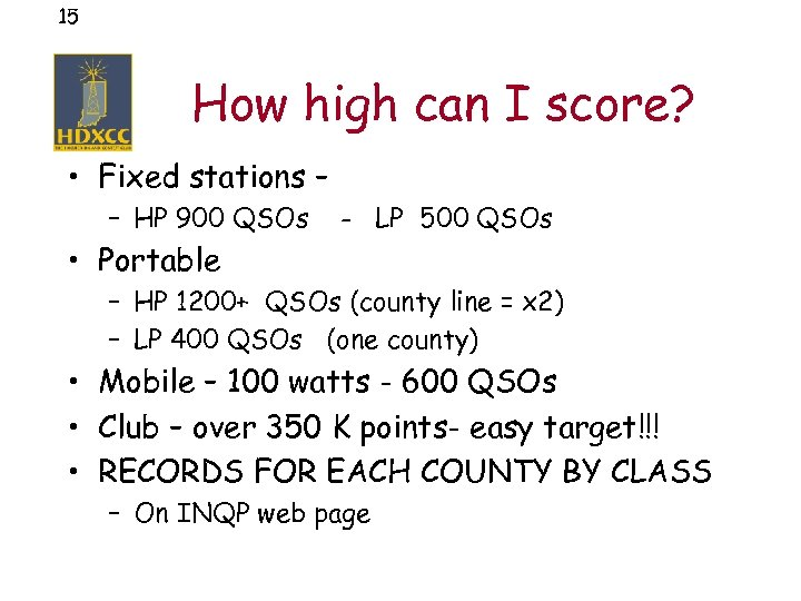 15 How high can I score? • Fixed stations – – HP 900 QSOs