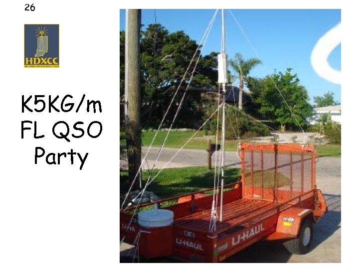 26 K 5 KG/m FL QSO Party