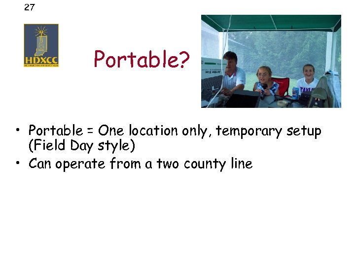 27 Portable? • Portable = One location only, temporary setup (Field Day style) •