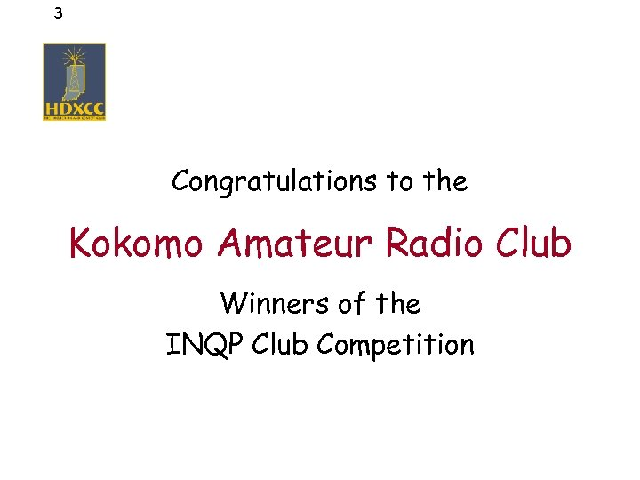 3 Congratulations to the Kokomo Amateur Radio Club Winners of the INQP Club Competition