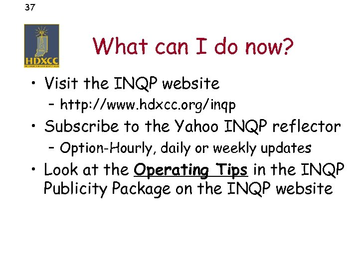 37 What can I do now? • Visit the INQP website – http: //www.