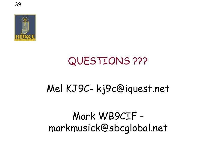 39 QUESTIONS ? ? ? Mel KJ 9 C- kj 9 c@iquest. net Mark