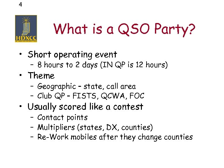 4 What is a QSO Party? • Short operating event – 8 hours to