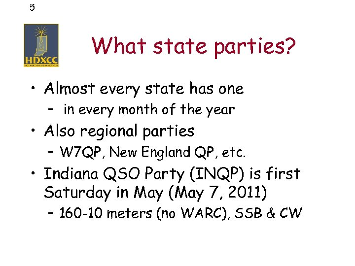 5 What state parties? • Almost every state has one – in every month
