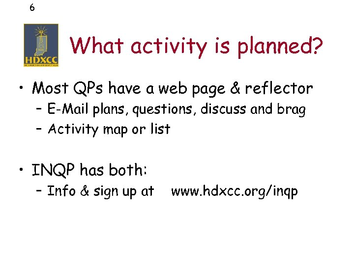 6 What activity is planned? • Most QPs have a web page & reflector