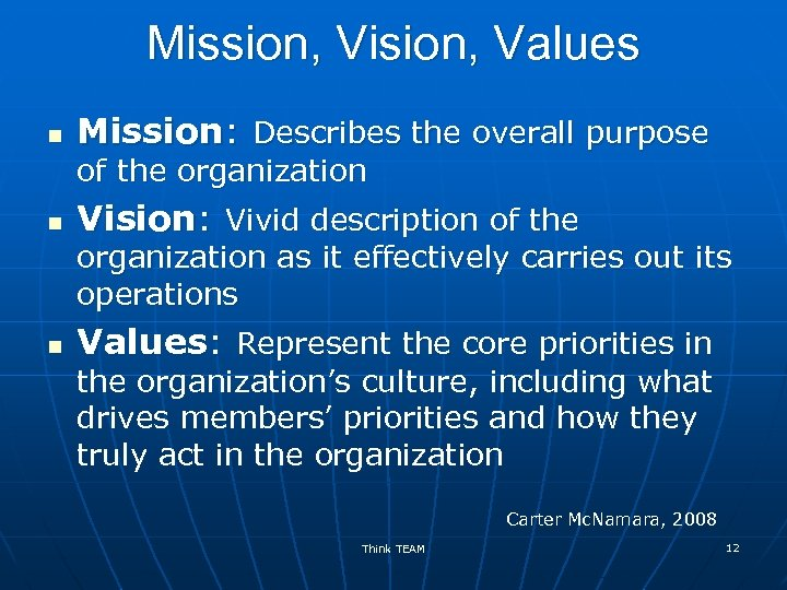Mission, Vision, Values n Mission: Describes the overall purpose of the organization n Vision: