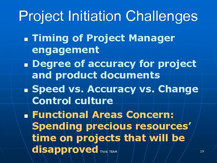 Project Initiation Challenges n n Timing of Project Manager engagement Degree of accuracy for