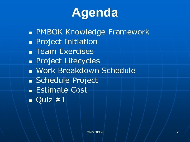 Agenda n n n n PMBOK Knowledge Framework Project Initiation Team Exercises Project Lifecycles