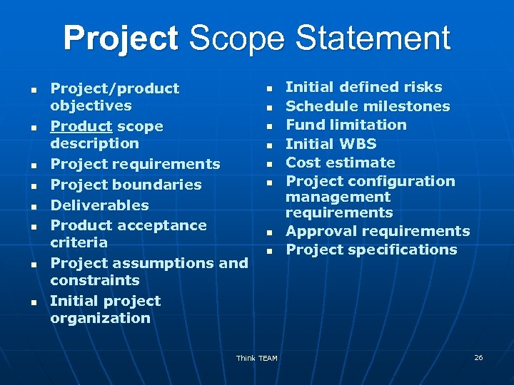 Project Scope Statement n n n n Project/product objectives Product scope description Project requirements
