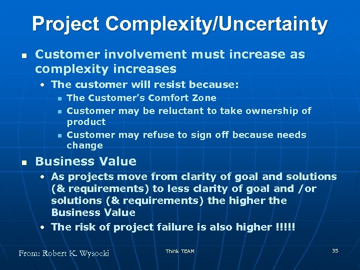 Project Complexity/Uncertainty n Customer involvement must increase as complexity increases • The customer will