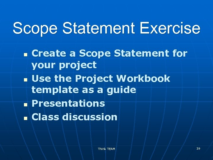 Scope Statement Exercise n n Create a Scope Statement for your project Use the
