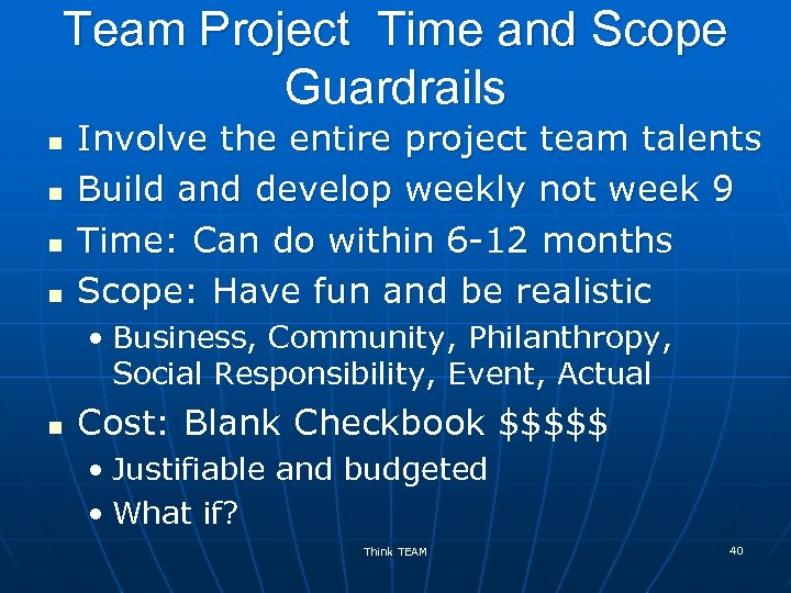 Team Project Time and Scope Guardrails n n Involve the entire project team talents