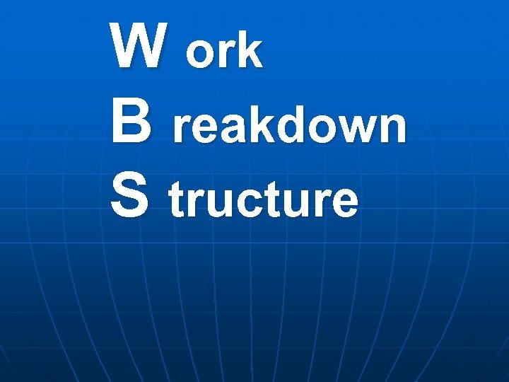 W ork B reakdown S tructure