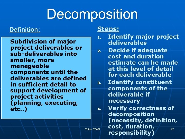 Decomposition Steps: Definition: Subdivision of major project deliverables or sub-deliverables into smaller, more manageable