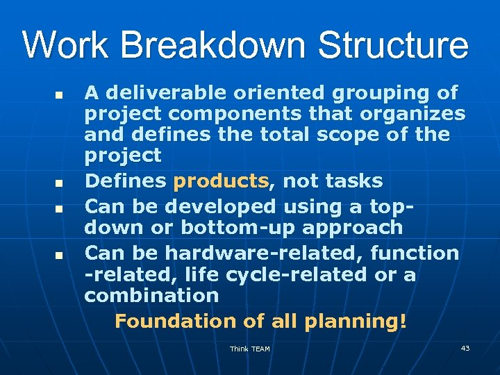 Work Breakdown Structure n n A deliverable oriented grouping of project components that organizes