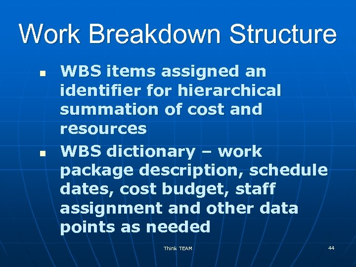 Work Breakdown Structure n n WBS items assigned an identifier for hierarchical summation of