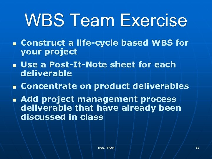 WBS Team Exercise n n Construct a life-cycle based WBS for your project Use