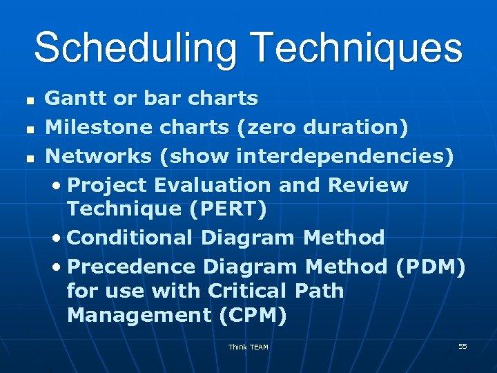 Scheduling Techniques n n n Gantt or bar charts Milestone charts (zero duration) Networks