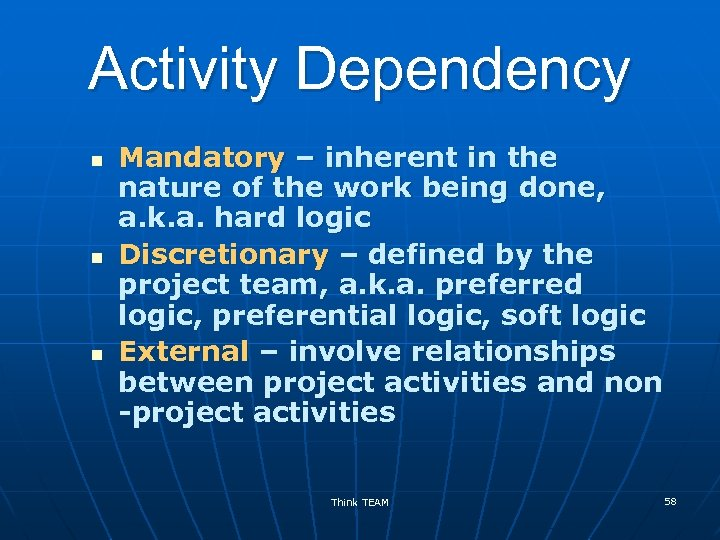 Activity Dependency n n n Mandatory – inherent in the nature of the work