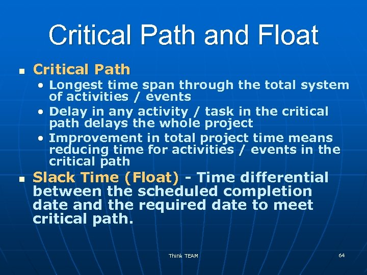 Critical Path and Float n Critical Path • Longest time span through the total