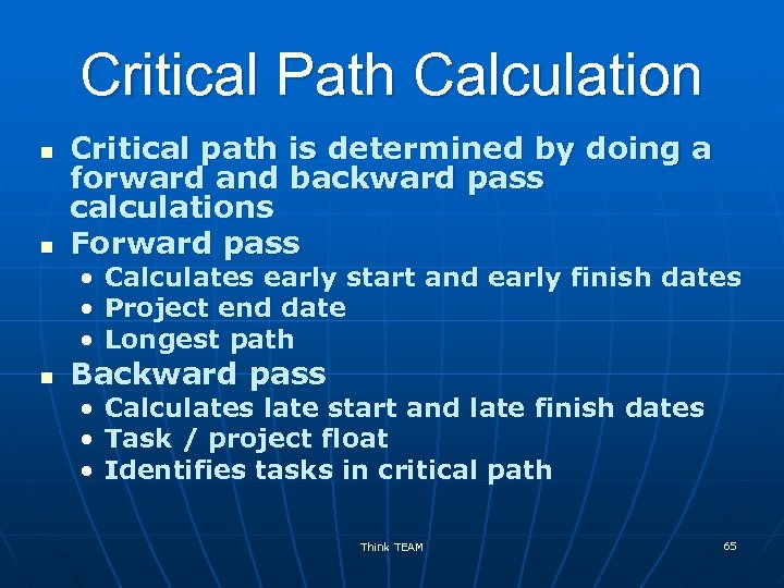 Critical Path Calculation n n Critical path is determined by doing a forward and