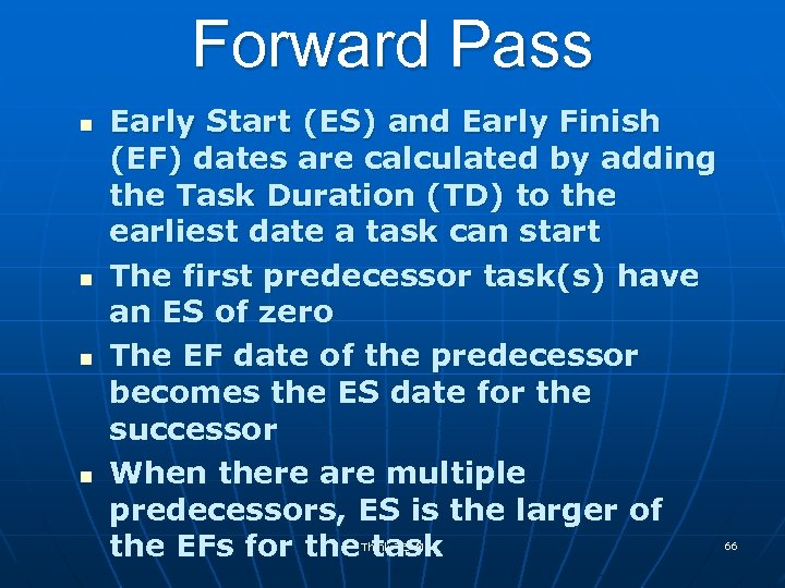 Forward Pass n n Early Start (ES) and Early Finish (EF) dates are calculated