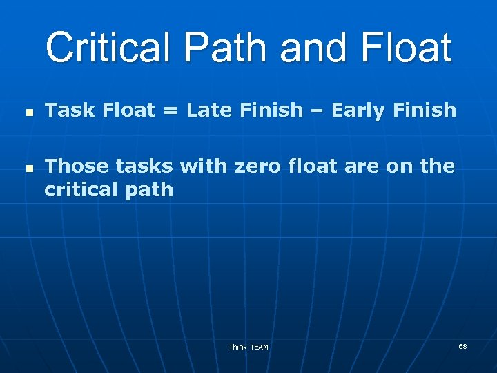 Critical Path and Float n n Task Float = Late Finish – Early Finish