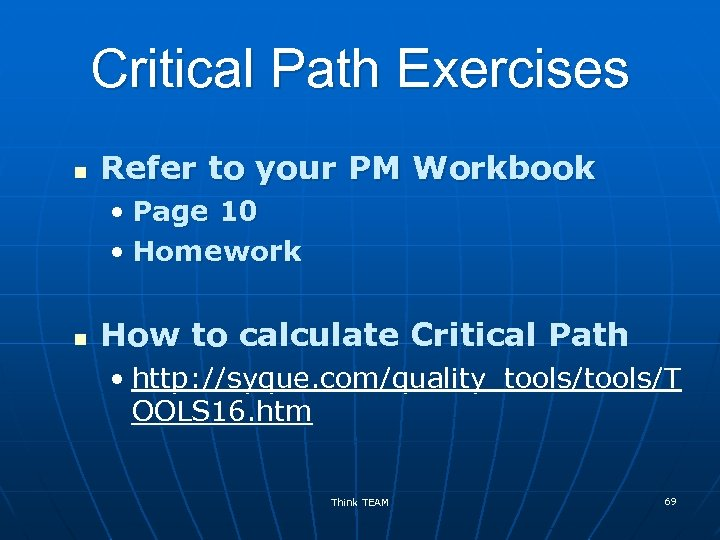 Critical Path Exercises n Refer to your PM Workbook • Page 10 • Homework