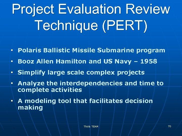 Project Evaluation Review Technique (PERT) • Polaris Ballistic Missile Submarine program • Booz Allen