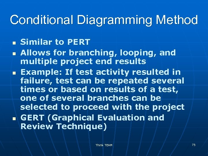 Conditional Diagramming Method n n Similar to PERT Allows for branching, looping, and multiple