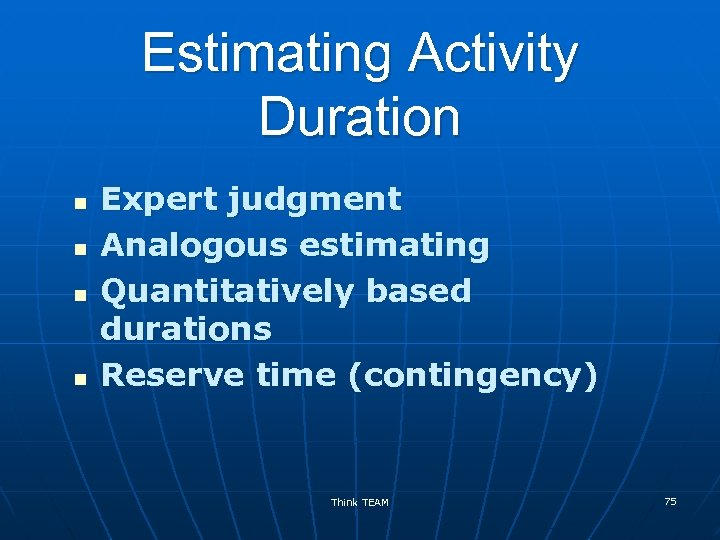 Estimating Activity Duration n n Expert judgment Analogous estimating Quantitatively based durations Reserve time