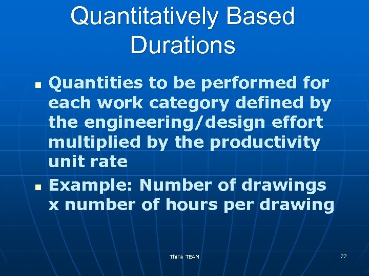 Quantitatively Based Durations n n Quantities to be performed for each work category defined