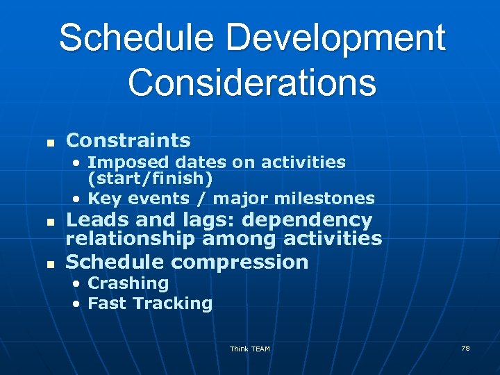 Schedule Development Considerations n Constraints • Imposed dates on activities (start/finish) • Key events