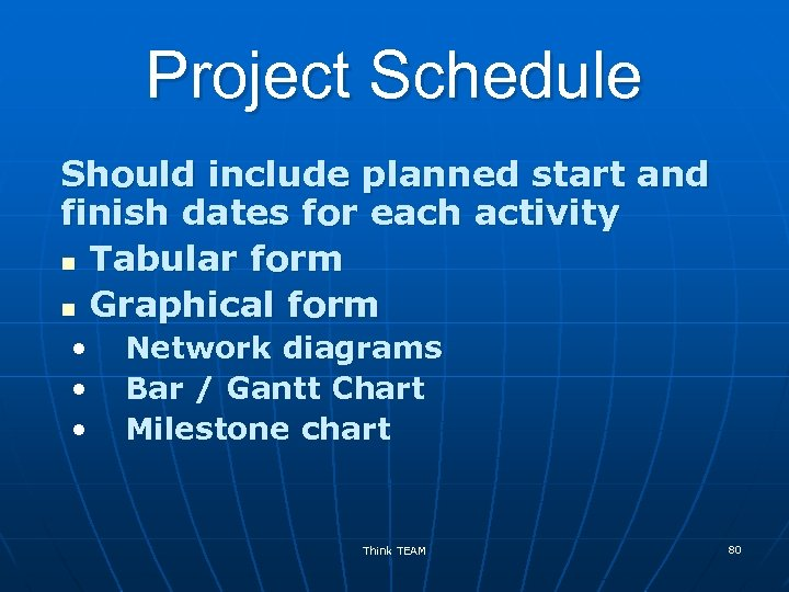 Project Schedule Should include planned start and finish dates for each activity n Tabular