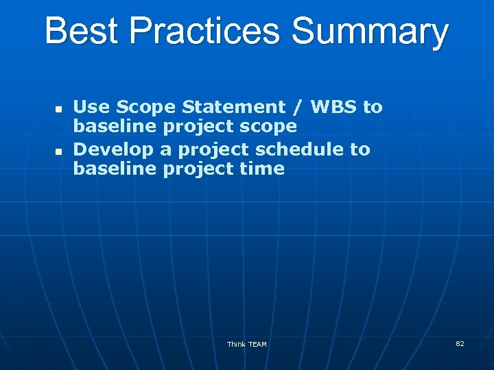 Best Practices Summary n n Use Scope Statement / WBS to baseline project scope