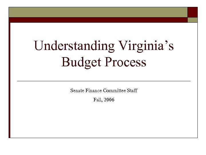 Understanding Virginia's Budget Process Senate Finance Committee Staff Fall, 2006