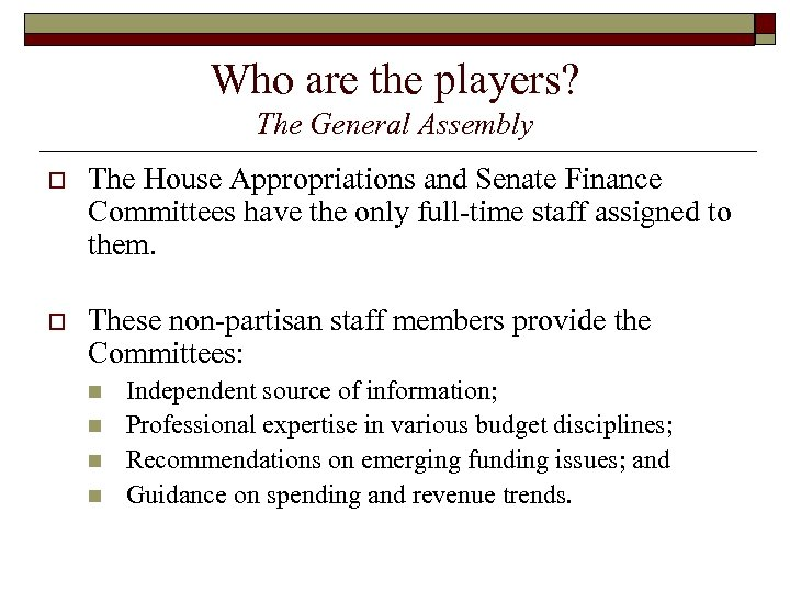 Who are the players? The General Assembly o The House Appropriations and Senate Finance