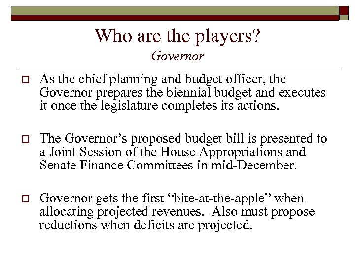 Who are the players? Governor o As the chief planning and budget officer, the
