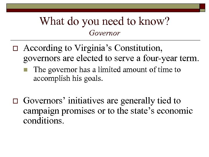 What do you need to know? Governor o According to Virginia's Constitution, governors are