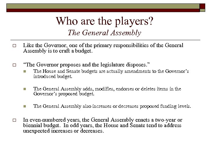 Who are the players? The General Assembly o Like the Governor, one of the