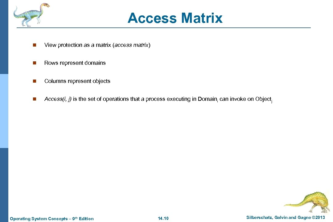 Access Matrix n View protection as a matrix (access matrix) n Rows represent domains