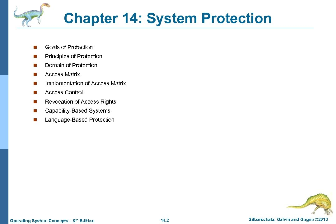 Chapter 14: System Protection n Goals of Protection n Principles of Protection n Domain