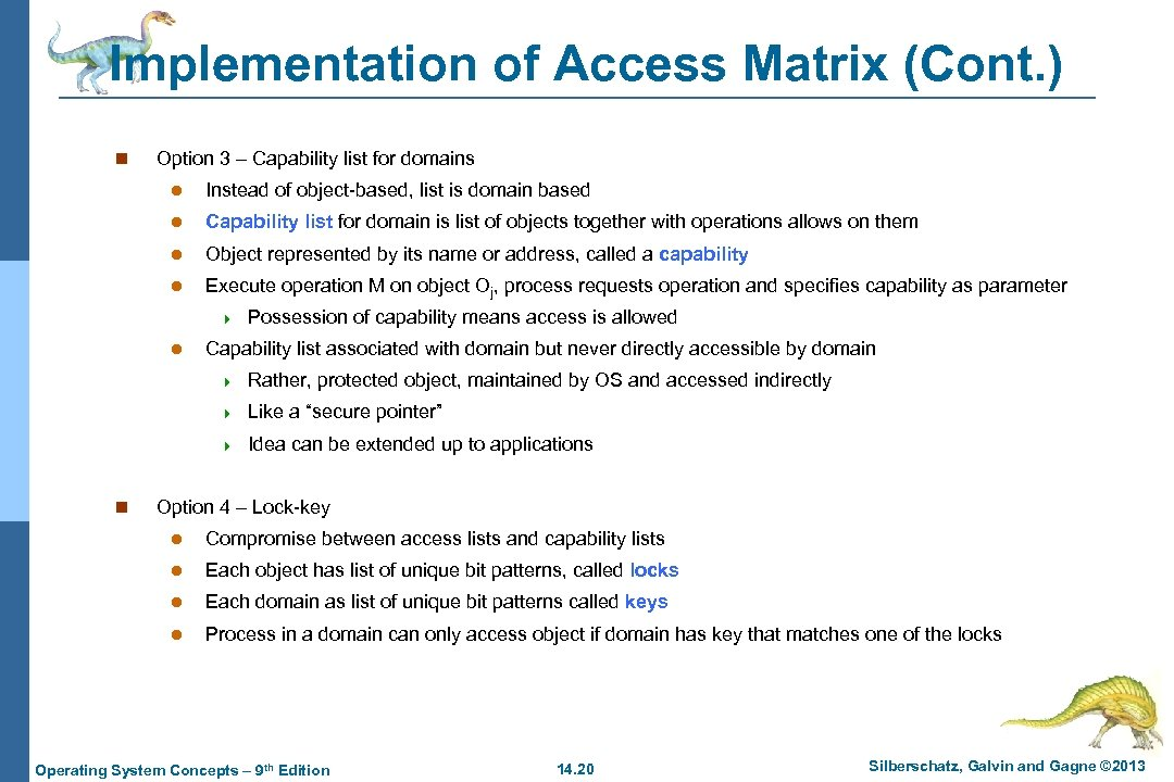 Implementation of Access Matrix (Cont. ) n Option 3 – Capability list for domains