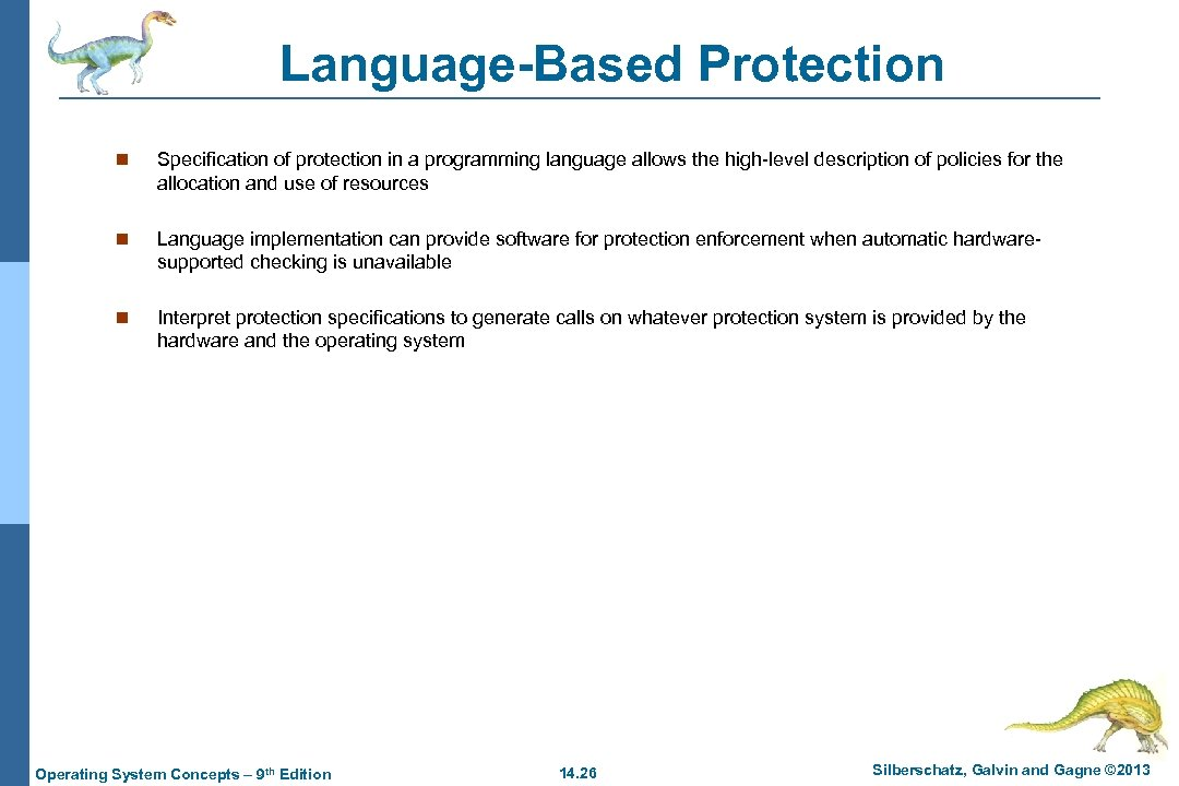Language-Based Protection n Specification of protection in a programming language allows the high-level description