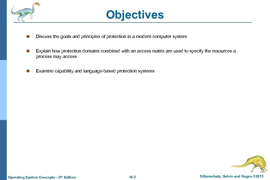 Objectives n Discuss the goals and principles of protection in a modern computer system