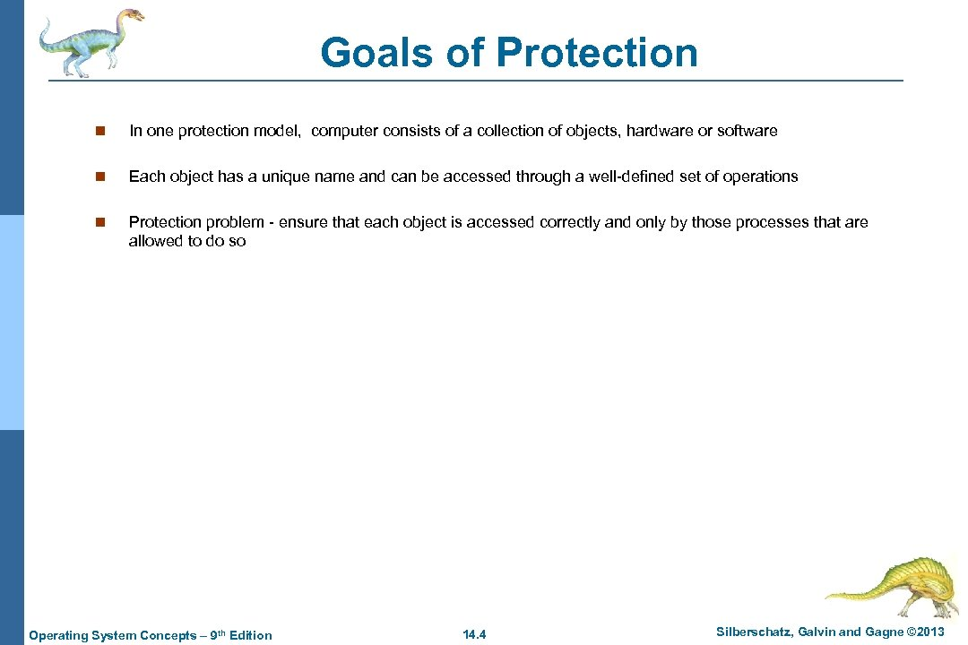 Goals of Protection n In one protection model, computer consists of a collection of